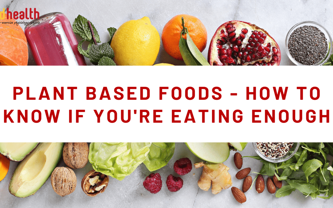 Plant based foods – how to know if you're eating enough